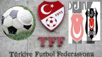 TFF BEŞİKTAŞ'IN ÖNERİSİNİ KABUL ETTİ!